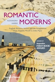 Romantic Moderns: English Writers, Artists and the Imagination from Virginia Woolf to John Piper ebook by Alexandra Harris
