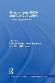 Governments, NGOs and Anti-Corruption - The New Integrity Warriors ebook by Luís de Sousa,Barry Hindess,Peter Larmour