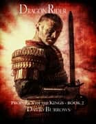 Dragon Rider - Book 2 of the Prophecy of the Kings ebook by David Burrows