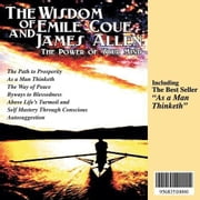 The Wisdom of Emile Coue and James Allen: The Power of Your Mind--Including The Path to Prosperity, As a Man Thinketh, The Way of Peace, Byways to Ble ebook by Coue, Emile