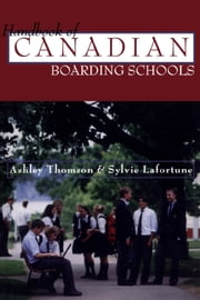 The Handbook of Canadian Boarding Schools ebook by Ashley Thomson, Sylvie Lafortune