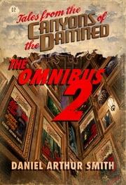 Tales from the Canyons of the Damned: Omnibus No. 2 ebook by Daniel Arthur Smith, Ernie Howard, Will Swardstrom,...