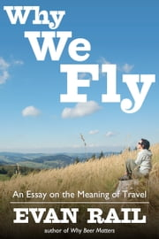 Why We Fly - An Essay on the Meaning of Travel ebook by Evan Rail