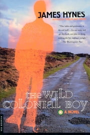 The Wild Colonial Boy - A Novel ebook by James Hynes