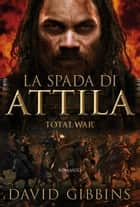 Total War - La spada di Attila ebook by Gibbins David