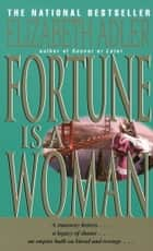 Fortune Is a Woman - A Novel ebook by Elizabeth Adler