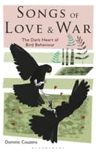 Songs of Love and War - The Dark Heart of Bird Behaviour ebook by