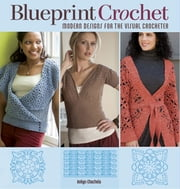 Blueprint Crochet - Modern Designs for the Visual Crocheter ebook by Robyn Chachula