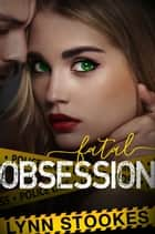 Fatal Obsession ebook by Lynn Stookes