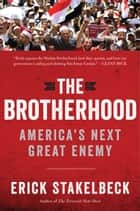 The Brotherhood - America's Next Great Enemy ebook by Erick Stakelbeck