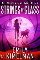 Strings of Glass (A Sydney Rye Mystery, #4) ebook by Emily Kimelman
