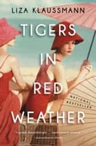 Tigers in Red Weather ebook by Liza Klaussmann