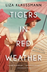 Tigers in Red Weather - A Novel ebook by Liza Klaussmann
