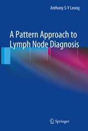 A Pattern Approach to Lymph Node Diagnosis ebook by Anthony S-Y Leong