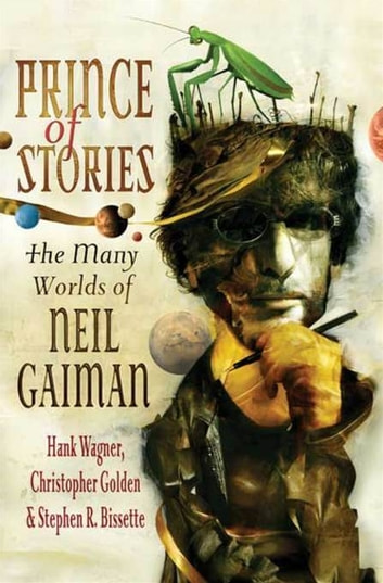 Prince of Stories - The Many Worlds of Neil Gaiman ebook by Hank Wagner,Christopher Golden,Stephen R. Bissette