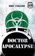 Doctor Apocalypse - An Action Adventure Thriller 電子書籍 by Eric Ugland