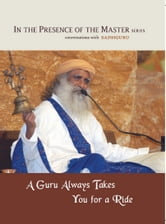 A Guru Always Takes You for a Ride - In the Presence of the Master ebook by Sadhguru