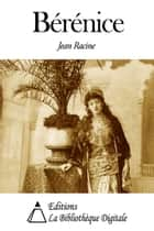 Bérénice ebook by Jean Racine