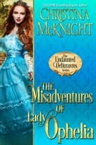 The Misadventures of Lady Ophelia ebook by Christina McKnight