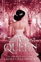 The Almost Queen ebook by Laura Greenwood