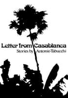 Letter from Casablanca eBook by Antonio Tabucchi