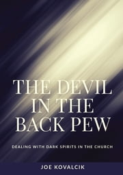 The Devil in the Back Pew - Dealing with Dark Spirits in the Church ebook by Joe Kovalcik