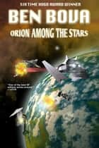 Orion Among the Stars ebook by Ben Bova