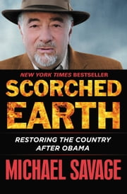 Scorched Earth - Restoring the Country after Obama ebook by Michael Savage