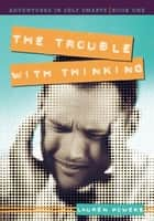 The Trouble with Thinking ebook by Lauren Powers