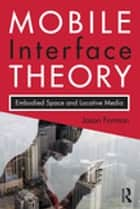 Mobile Interface Theory - Embodied Space and Locative Media ebook by Jason Farman