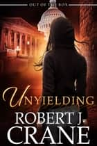 Unyielding ebook by Robert J. Crane