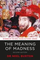 The Meaning of Madness, second edition ebook by Neel Burton
