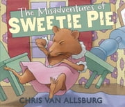 The Misadventures of Sweetie Pie ebook by Chris Van Allsburg