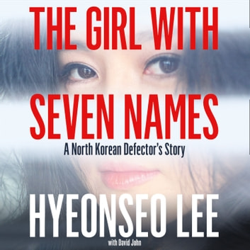 The Girl with Seven Names: A North Korean Defector's Story audiobook by Hyeonseo Lee