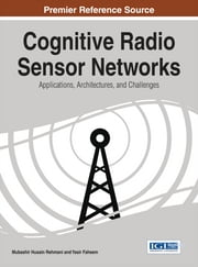 Cognitive Radio Sensor Networks - Applications, Architectures, and Challenges ebook by Mubashir Husain Rehmani,Yasir Faheem