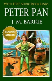 PETER PAN Classic Novels: New Illustrated [Free Audio Links] ebook by J. M. Barrie