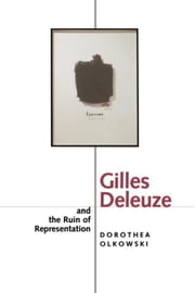 Gilles Deleuze and the Ruin of Representation ebook by Olkowski, Dorothea