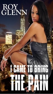 I Came to Bring the Pain ebook by Roy Glenn