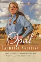 Opal (Dakotah Treasures Book #3) eBook by Lauraine Snelling