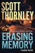 Erasing Memory - A MacNeice Mystery ebook by Scott Thornley