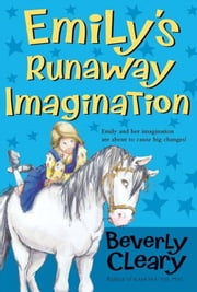 Emily's Runaway Imagination ebook by Beverly Cleary,Tracy Dockray