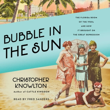 Bubble in the Sun - The Florida Boom of the 1920s and How It Brought on the Great Depression audiobook by Christopher Knowlton