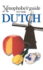 Xenophobe's Guide to the Dutch ebook by Rodney Bolt