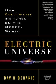 Electric Universe - How Electricity Switched on the Modern World ebook by David Bodanis