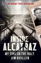 Inside Alcatraz - My Time on the Rock ebook by Jim Quillen