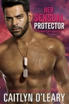 Her Sensual Protector - A Navy SEAL Romance ebook by