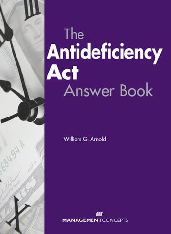 The Antideficiency Act Answer Book ebook by William G. Arnold CCFM-A, CCA
