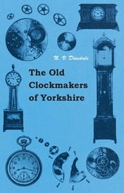 The Old Clockmakers Of Yorkshire ebook by N. Dinsdale