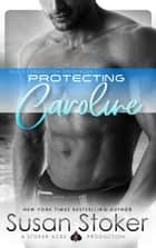 Protecting Caroline ebook by Susan Stoker
