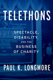 Telethons - Spectacle, Disability, and the Business of Charity ebook by Paul K. Longmore